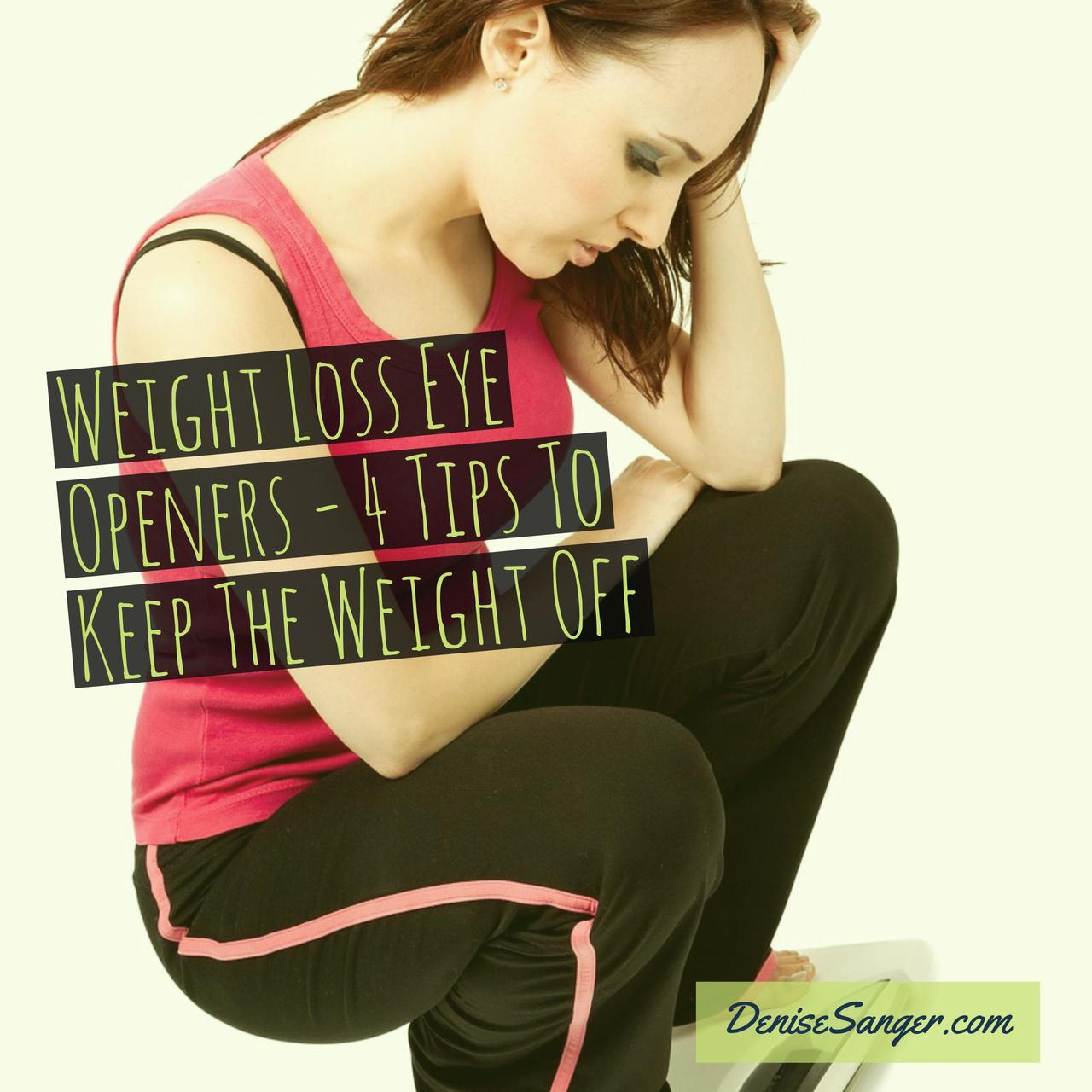 Weight Loss Eye Openers – 4 Tips To Keep The Weight Off