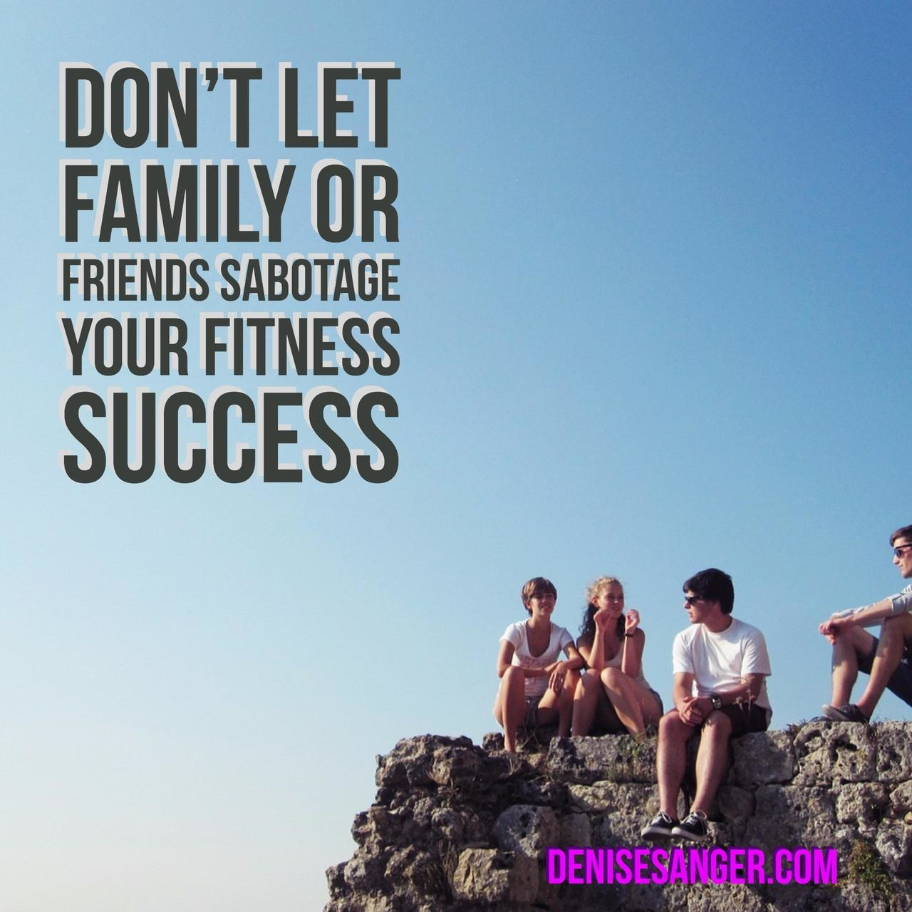 Don't Let Family Or Friends Sabotage Your Fitness Success