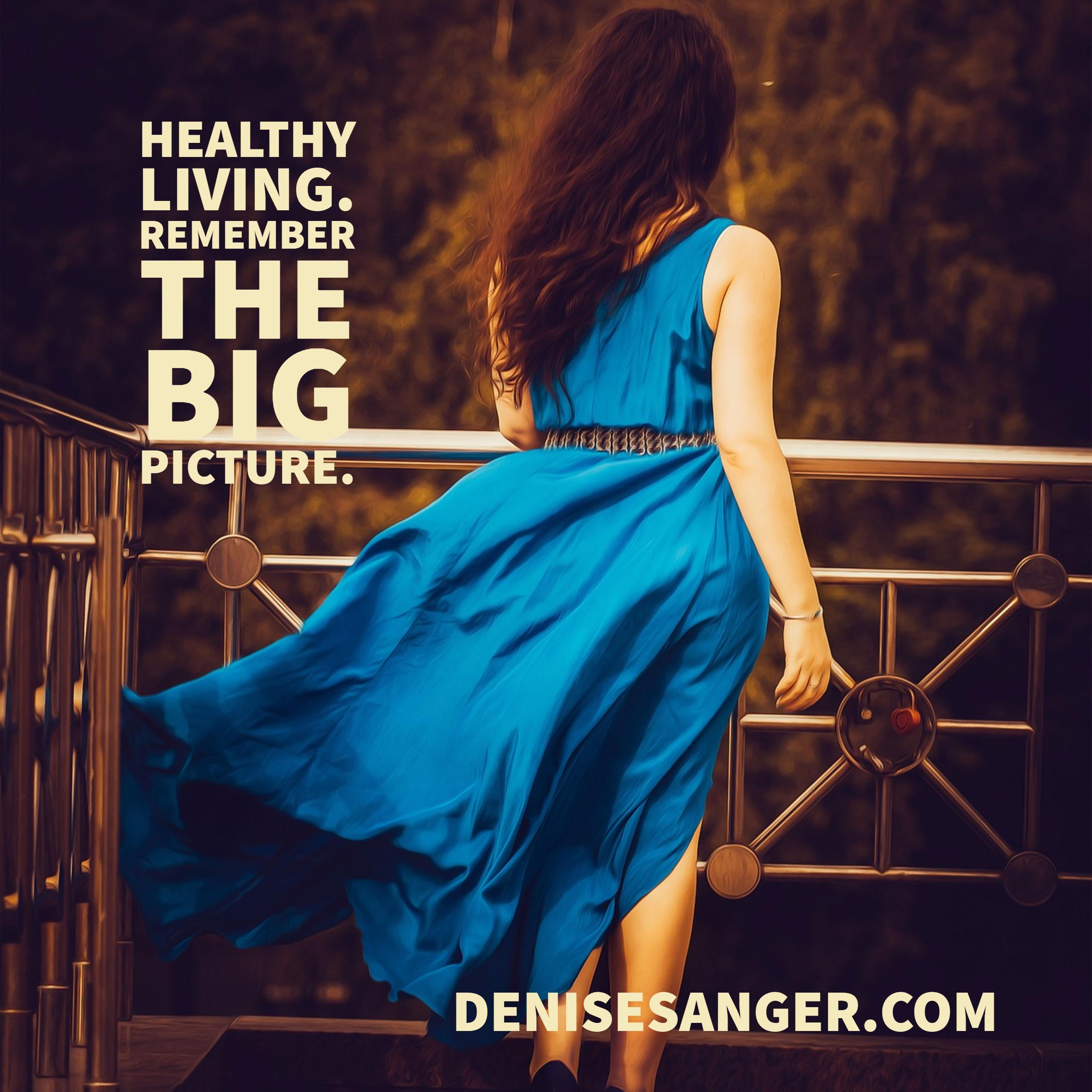 Healthy Living: Remember the big picture.